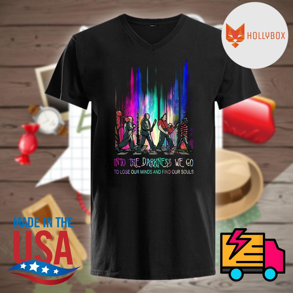 Horror movies characters into the Darkness we go to lose our minds and find our souls shirt