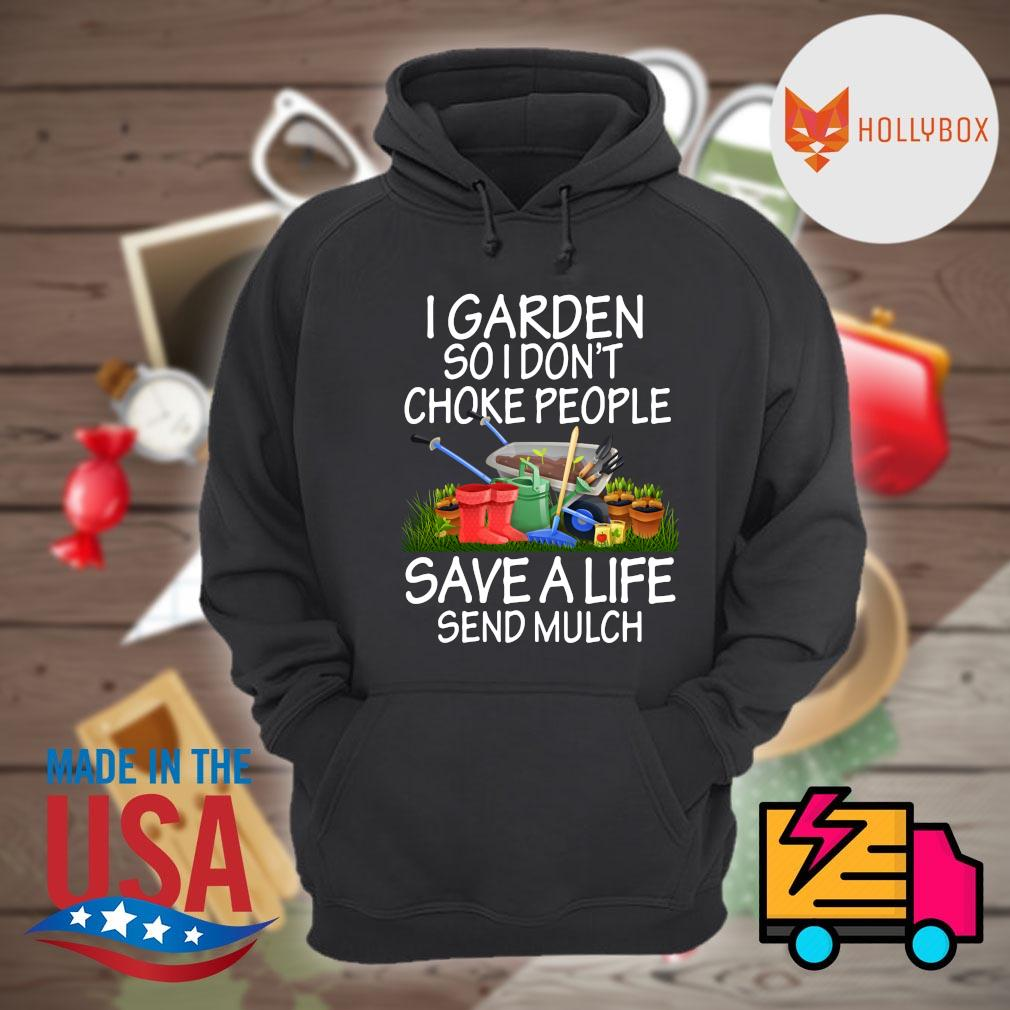 I garden so I don't choke people save a life send mulch s Hoodie