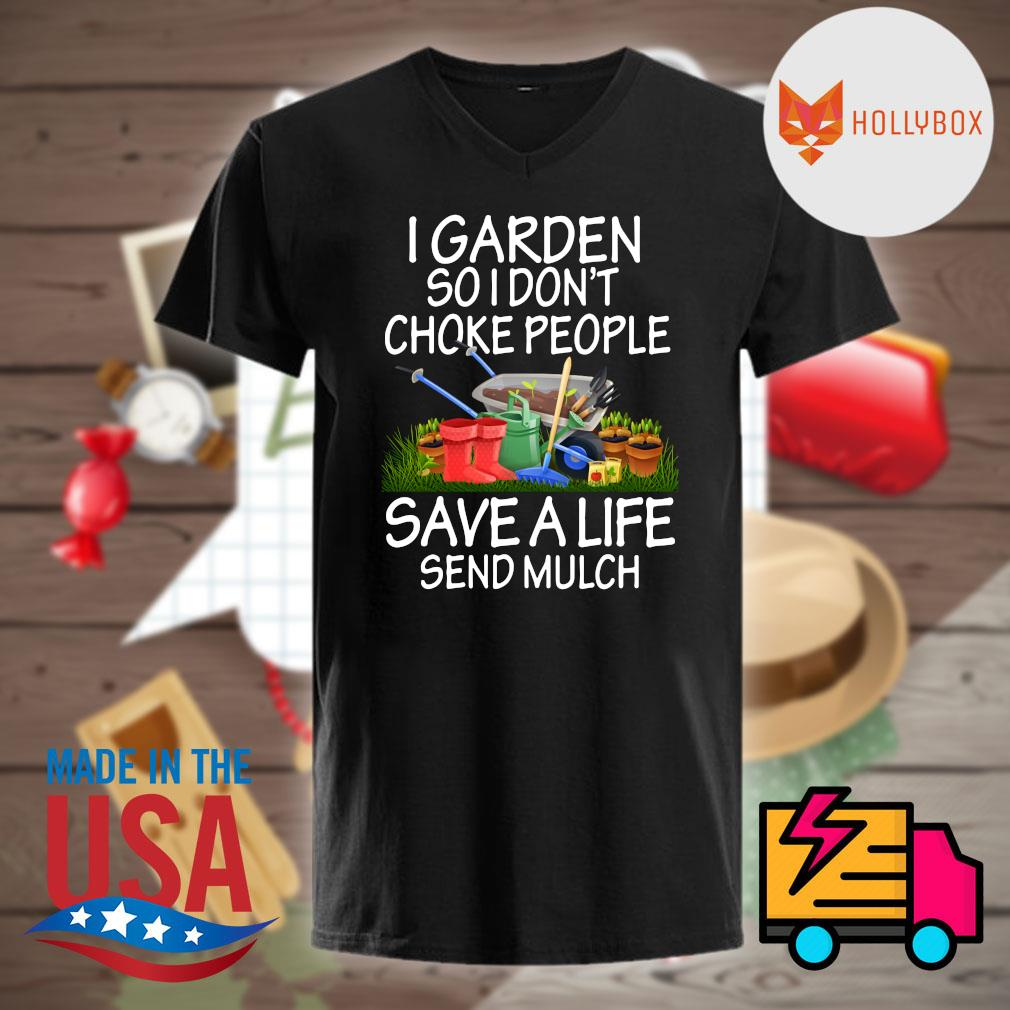I garden so I don't choke people save a life send mulch shirt