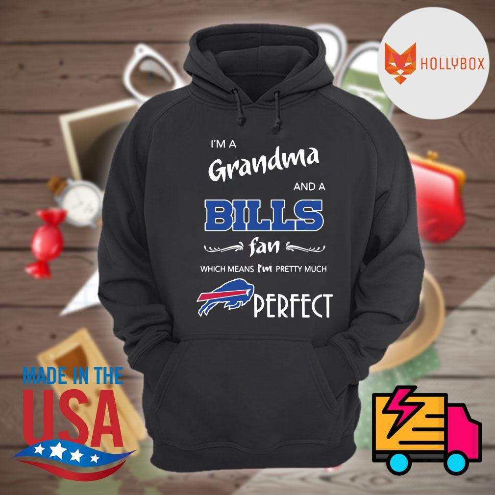 I'm a grandma and a Bills fan which means I'm pretty much perfect s Hoodie