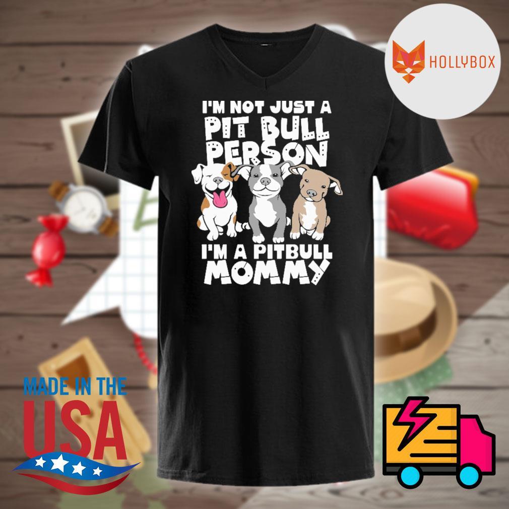 I'm not just a pitbull person I'm a pitbull mommy shirt
