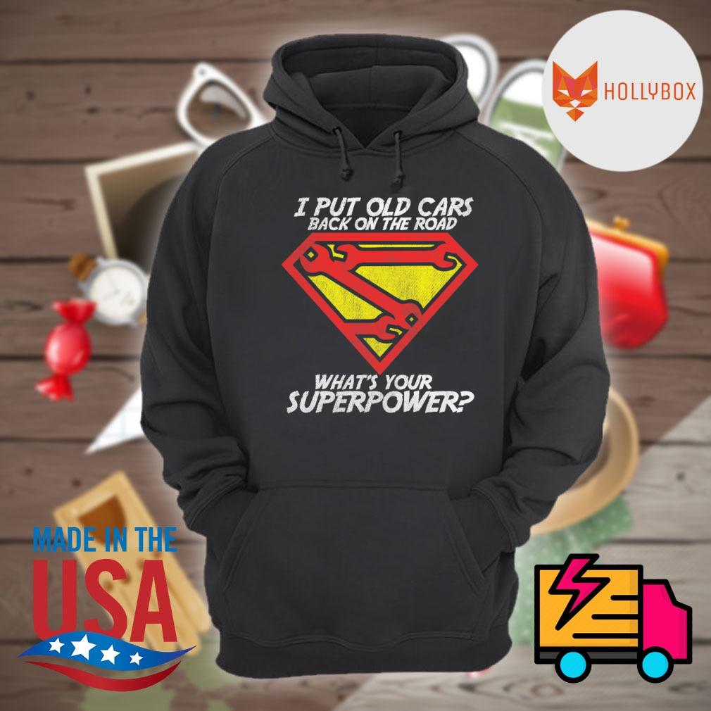 I put old cars back on the road what's your superpower s Hoodie