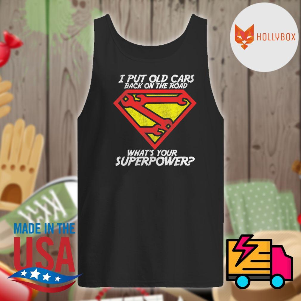 I put old cars back on the road what's your superpower s Tank-top