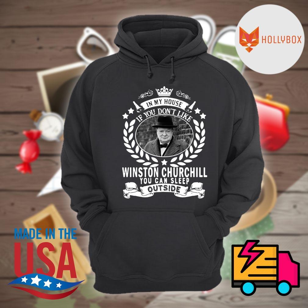 In my house if you don't like Winston Churchill you can sleep outside s Hoodie