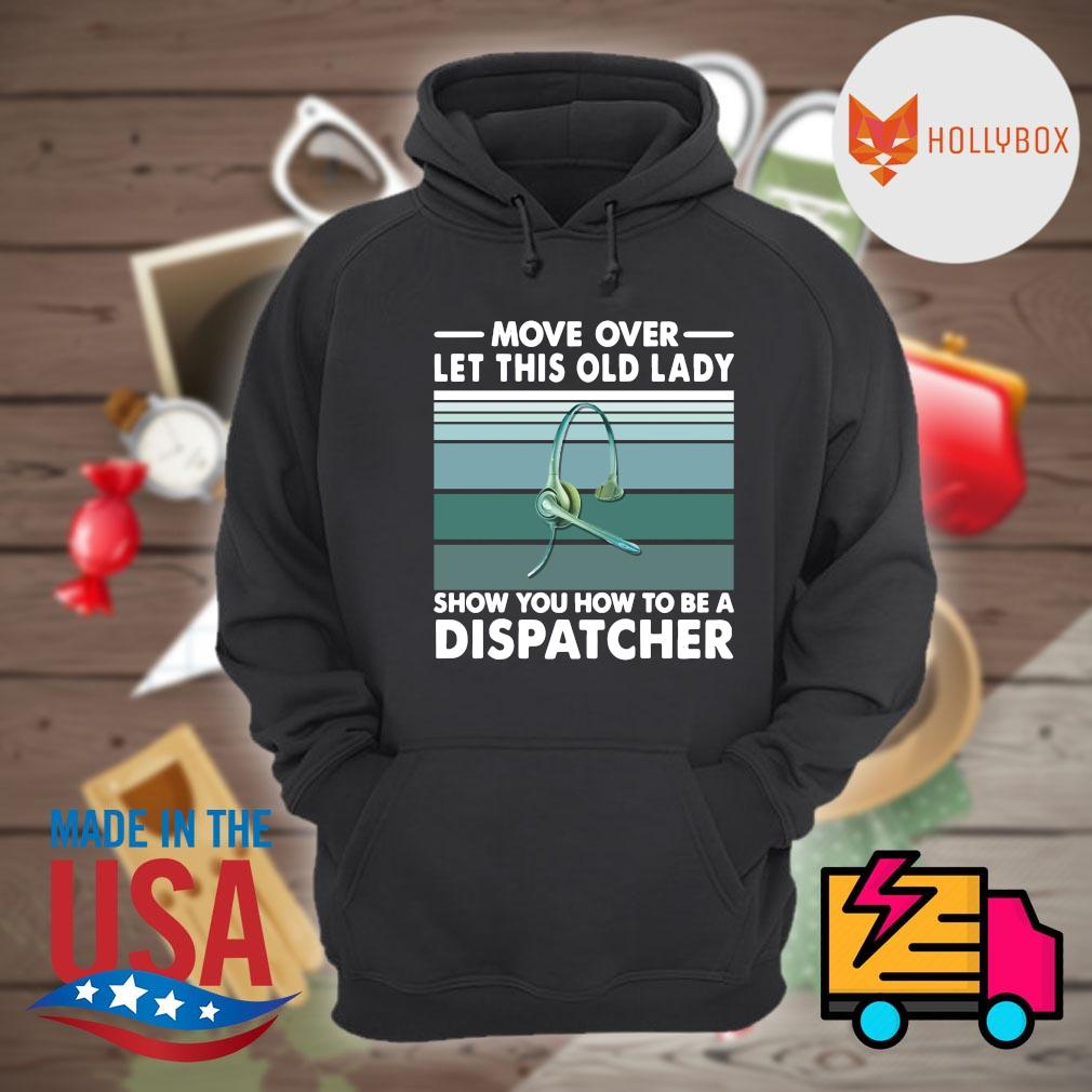 Move over let this old lady show you how to be a dispatcher vintage s Hoodie
