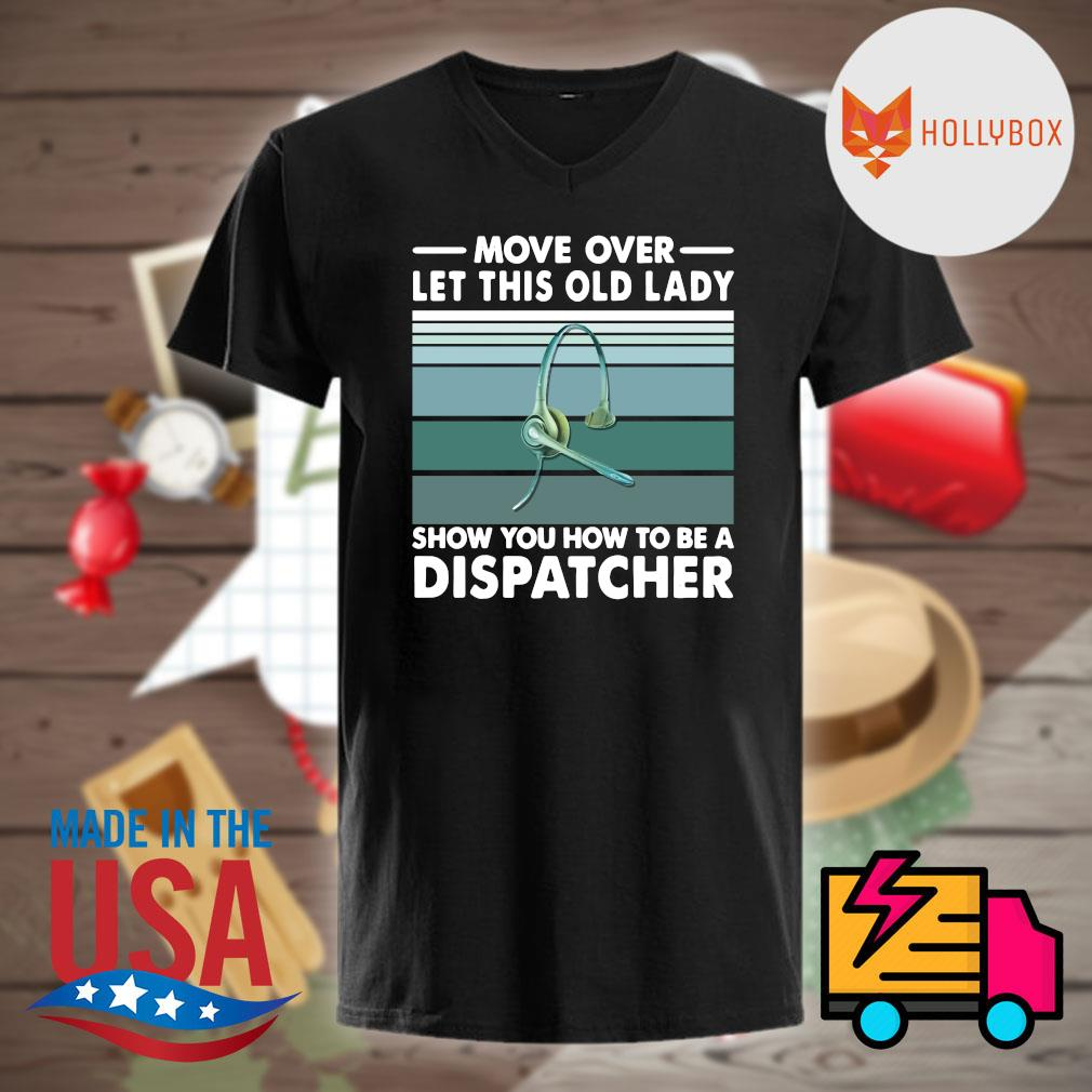 Move over let this old lady show you how to be a dispatcher vintage shirt