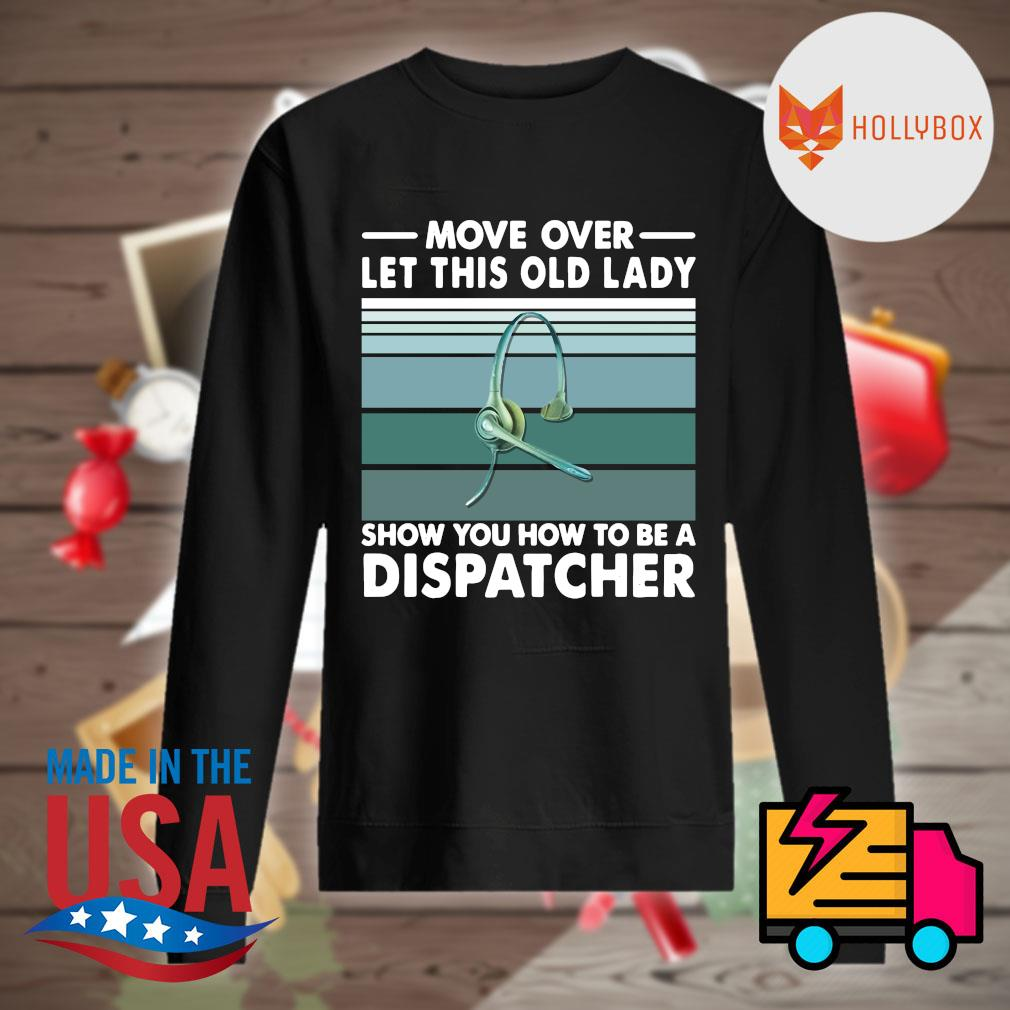 Move over let this old lady show you how to be a dispatcher vintage s Sweater