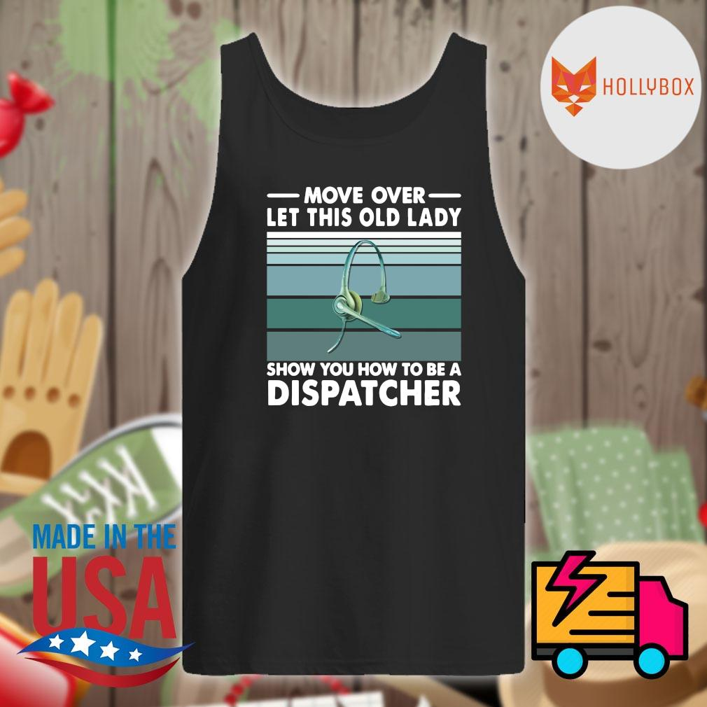 Move over let this old lady show you how to be a dispatcher vintage s Tank-top