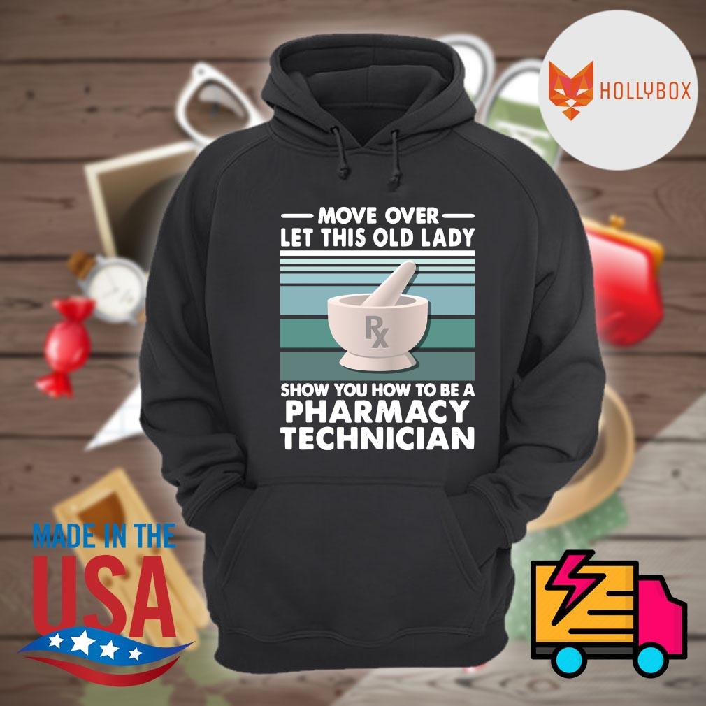 Move over let this old lady show you how to be a pharmacy technician vintage s Hoodie