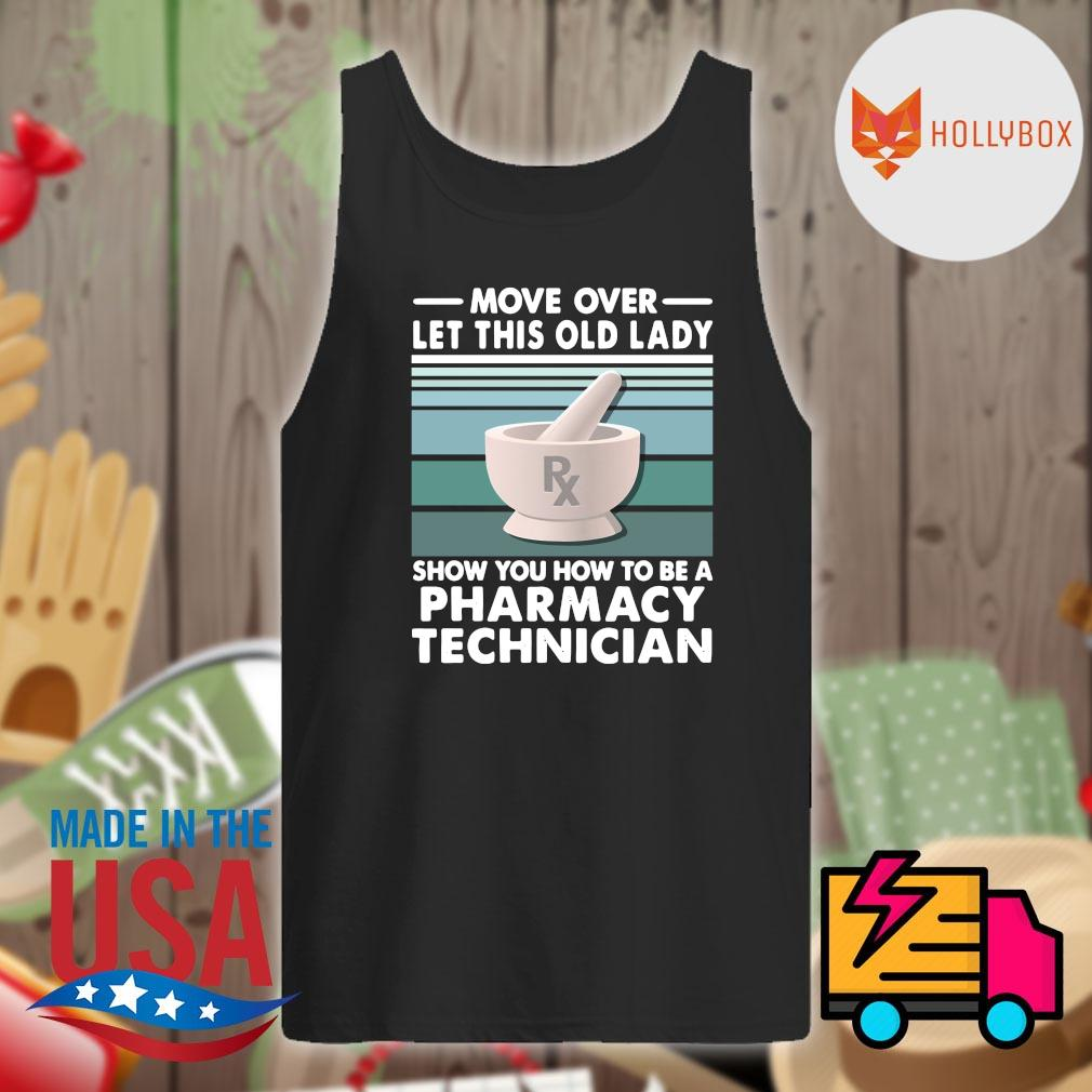 Move over let this old lady show you how to be a pharmacy technician vintage s Tank-top