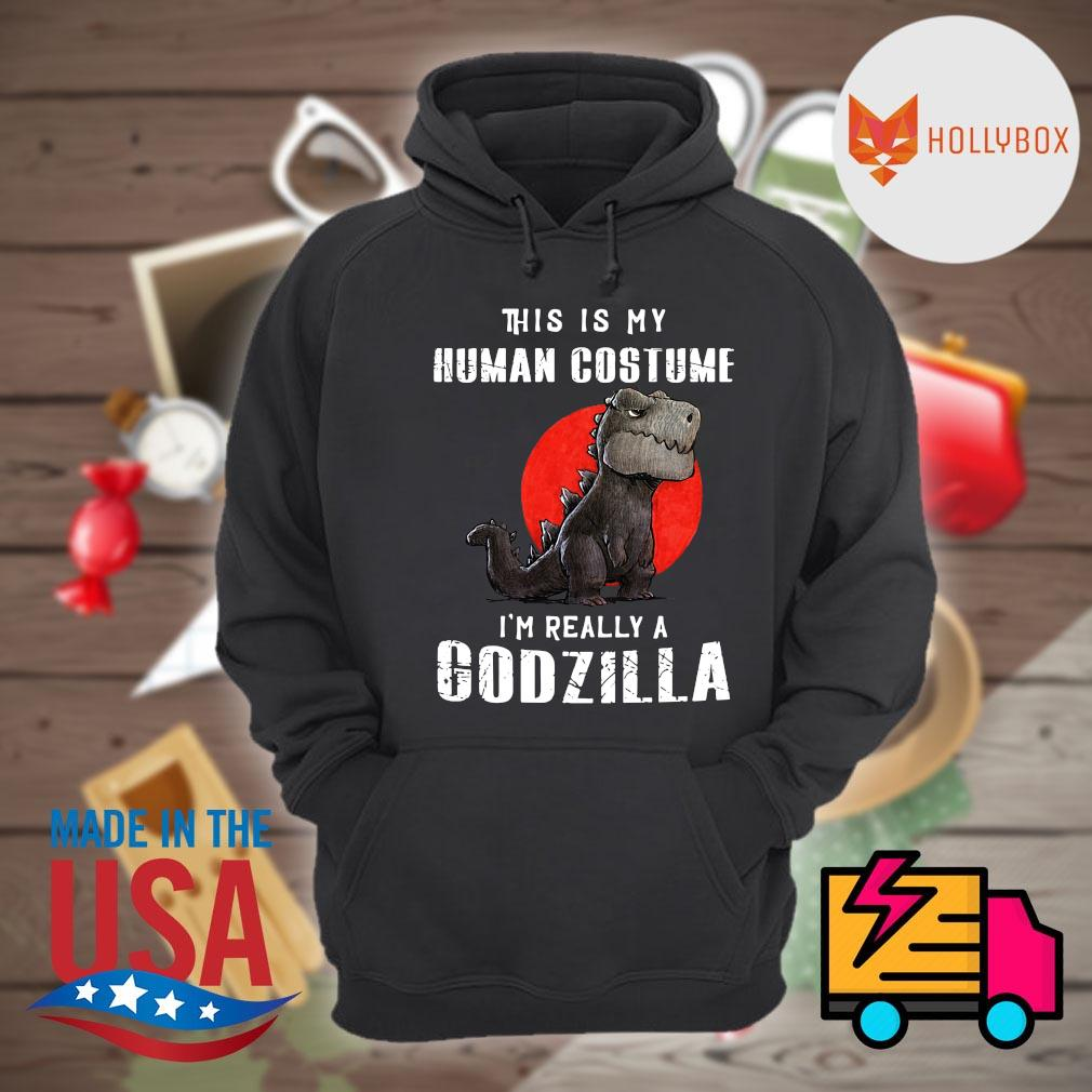 This is my human costume I'm really a Godzilla s Hoodie