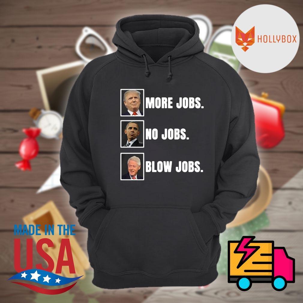 Donald Trump more jobs Obama no jobs Bill Clinton blow jobs s Hoodie