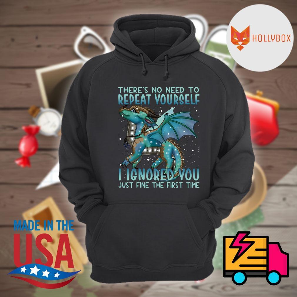 Dragon there's no need to repeat yourself I ignored you just fine the first time s Hoodie