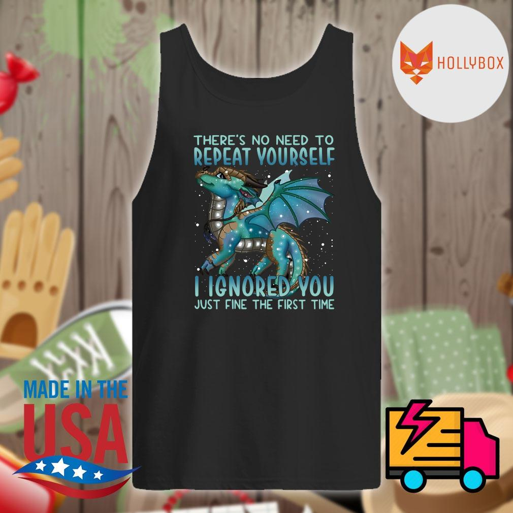 Dragon there's no need to repeat yourself I ignored you just fine the first time s Tank-top