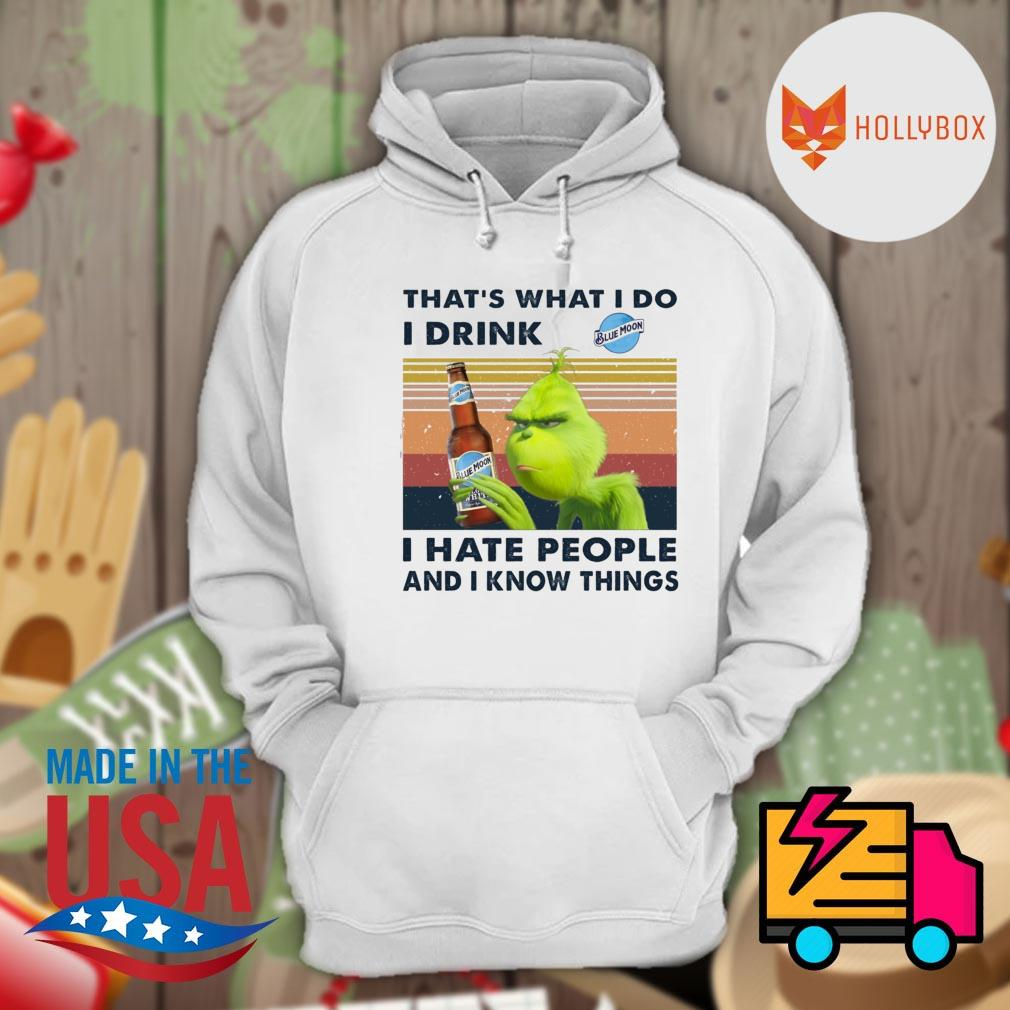Grinch that's what I do I drink Blue Moon I hate people and I know things vintage s Hoodie