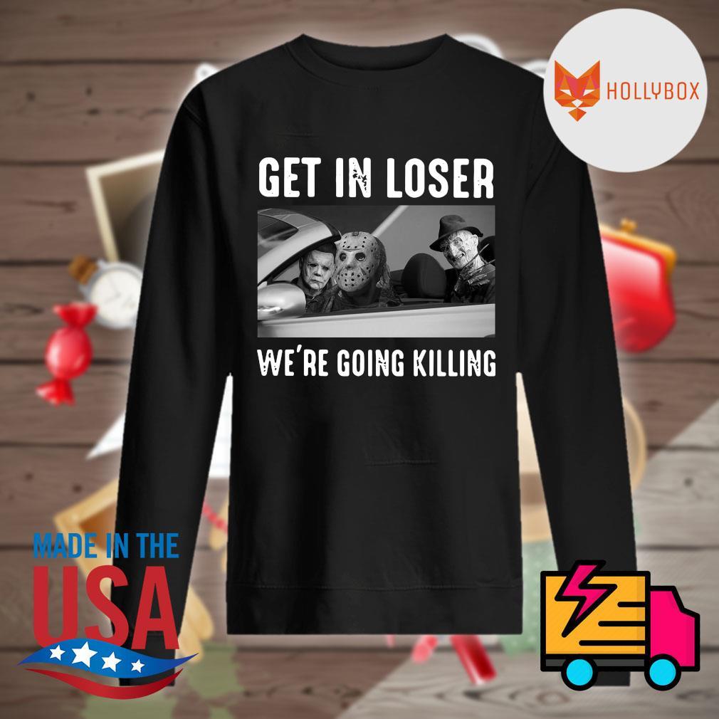 Michael Myers Freddy Krueger Jason Voorhees get in loser we're going killing s Sweater