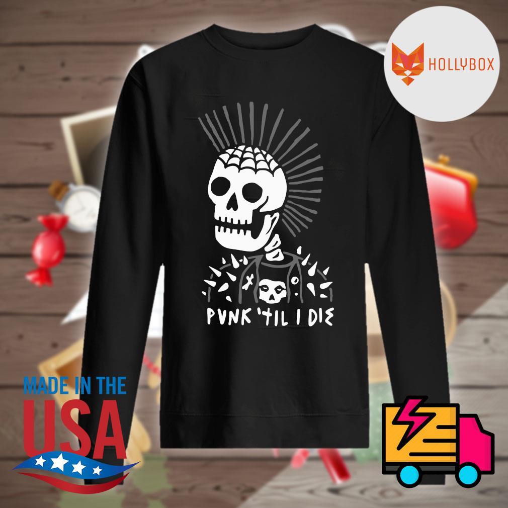 Skull head Punk til I die s Sweater