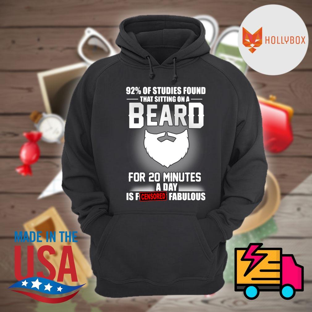 92% of studies found that sitting on a beard for 20 minutes a day is fucking fabulous s Hoodie