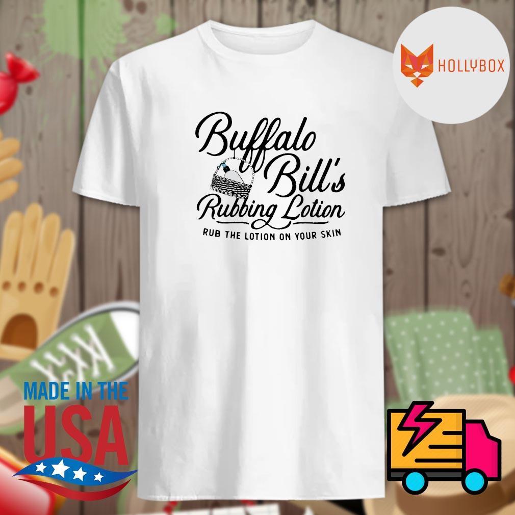Buffalo Bill's Rubbing Lotion rub the lotion on your skin shirt