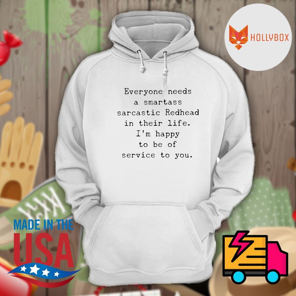 Everyone needs a smartass sarcastic Redhead in their life I'm happy to be of service to you s Hoodie