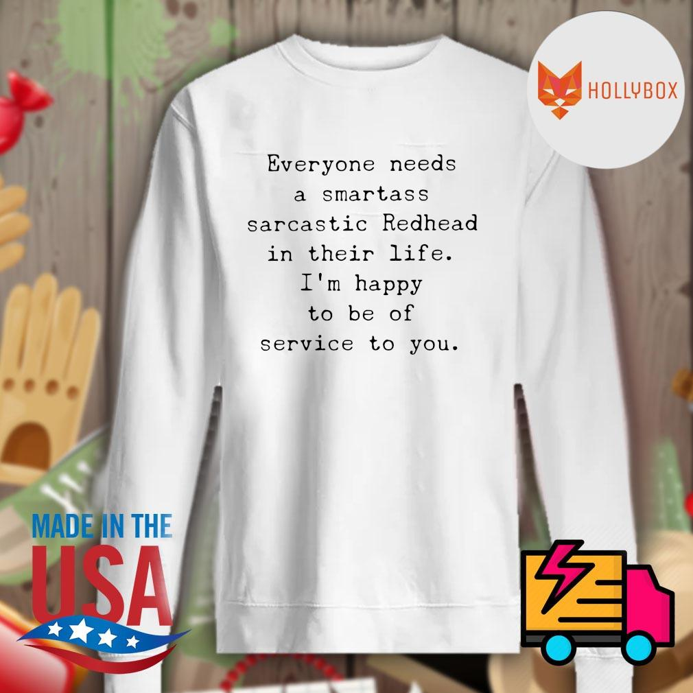 Everyone needs a smartass sarcastic Redhead in their life I'm happy to be of service to you s Sweater