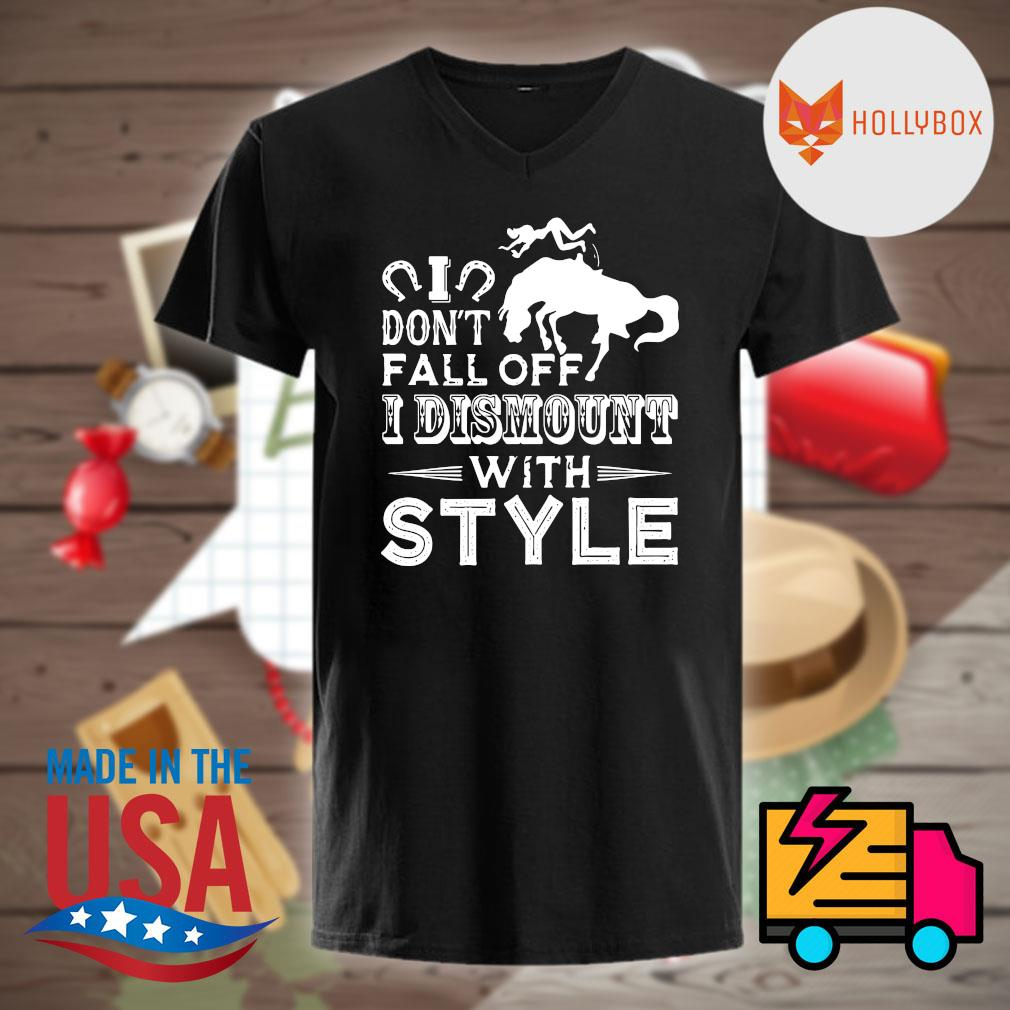 Horse I don't fall of I dismount with style shirt
