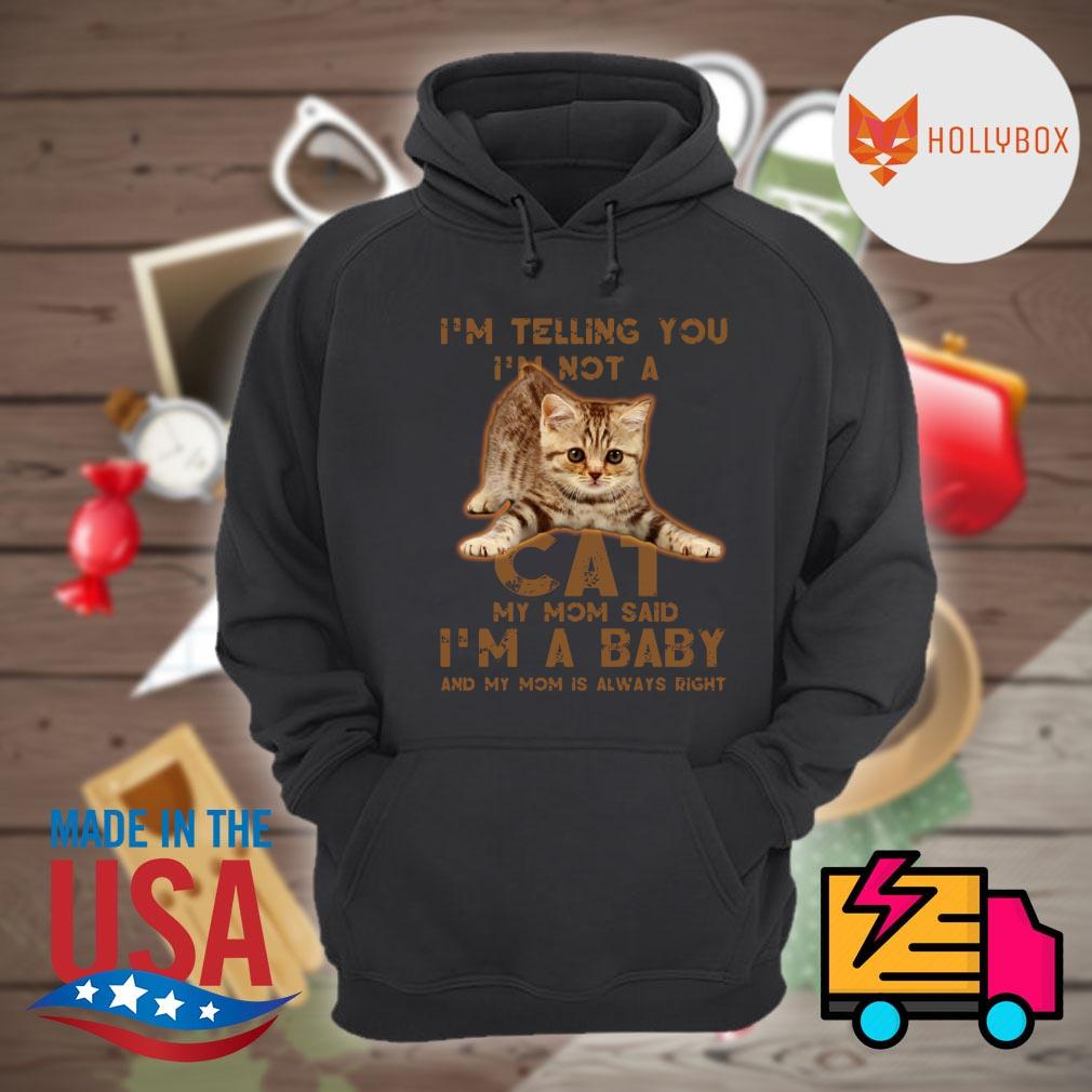 I'm telling you I'm not a cat my mom said I'm a baby and my mom is always right s Hoodie