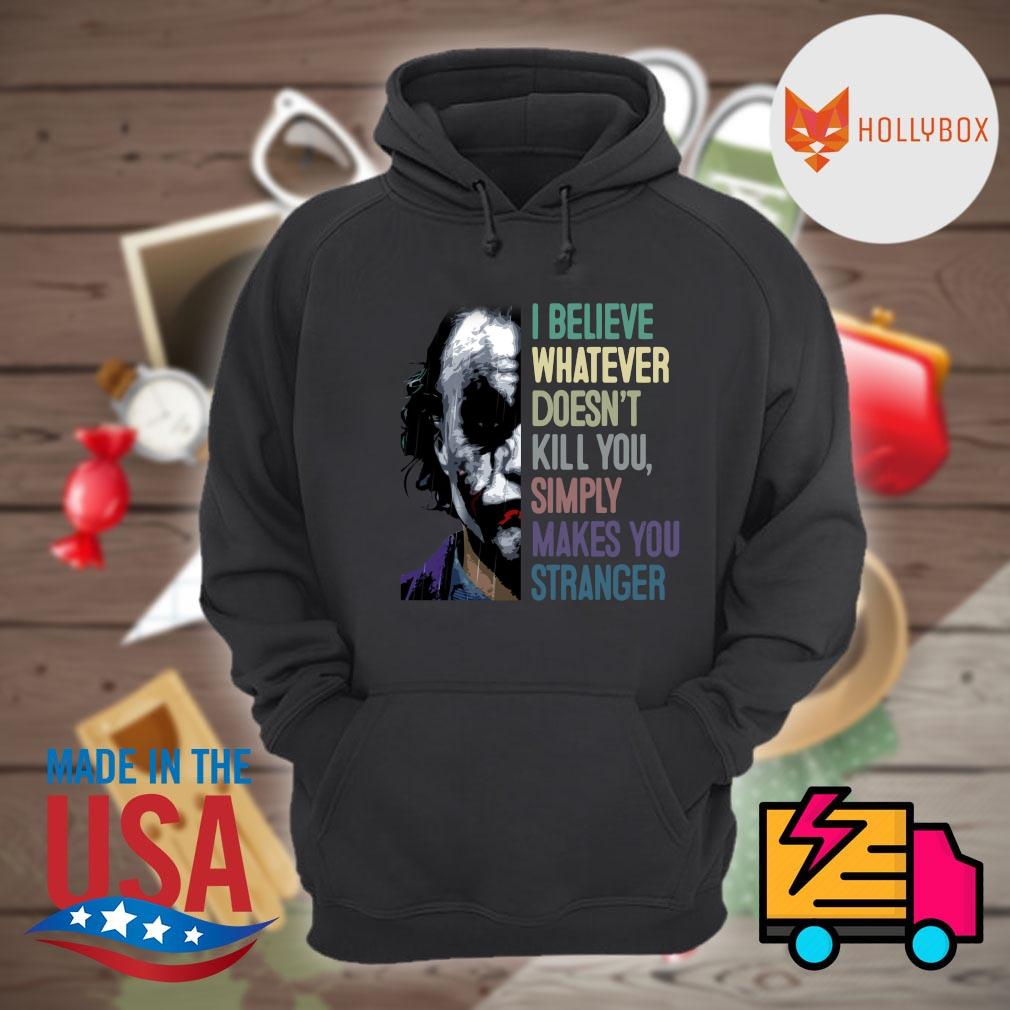 Joker I believe whatever doesn't kill you simply makes you stranger s Hoodie