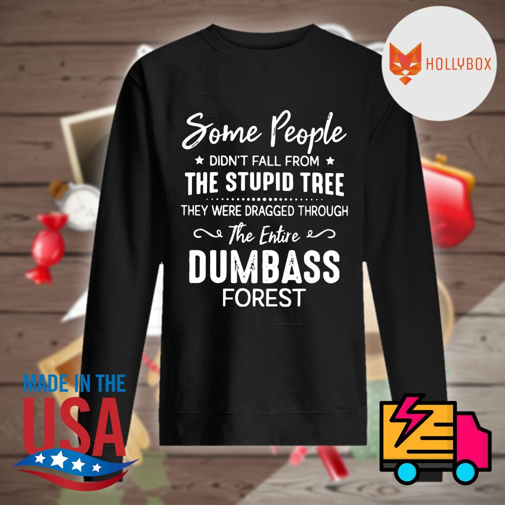 Some people didn't fall from the stupid tree they were dragged through the entire dumbass forest s Sweater