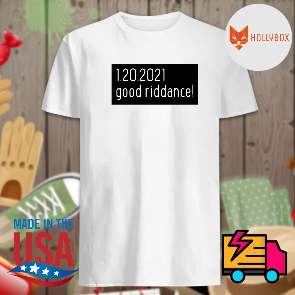 1.20.2021 good riddance Trump shirt