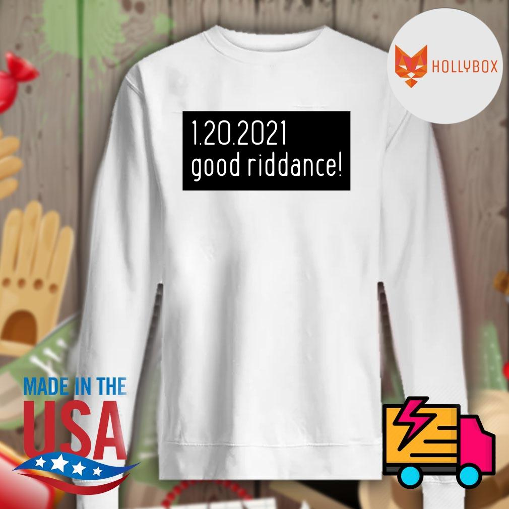 1.20.2021 good riddance Trump s Sweater