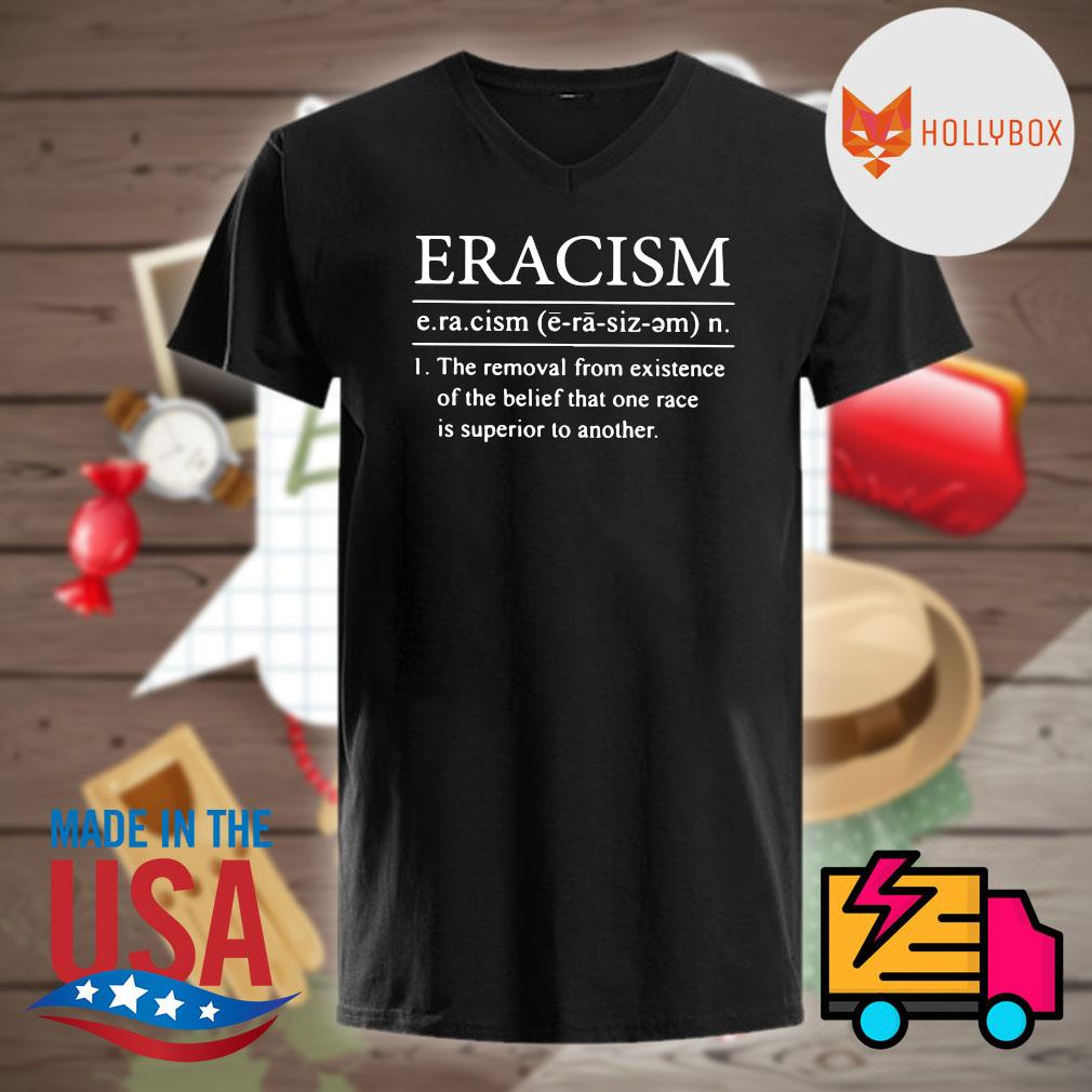 Definition Eracism the removal from existence of the belief that one race is superior to another shirt