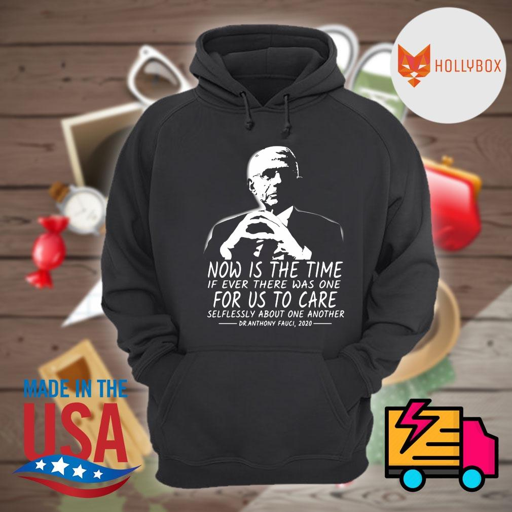 Dr Anthony Fauci now is the time if ever there was one for us to care selflessly about one another s Hoodie