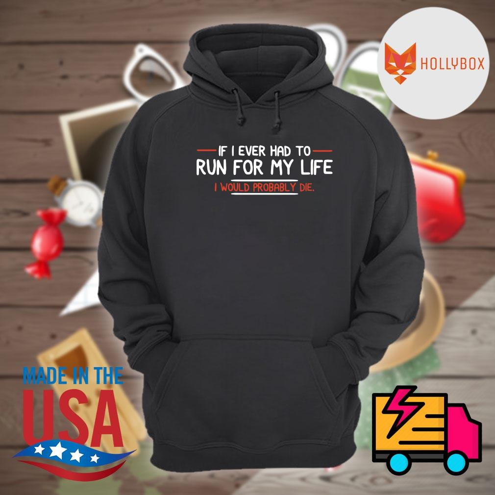 If I ever had to run for my life I would probably die s Hoodie